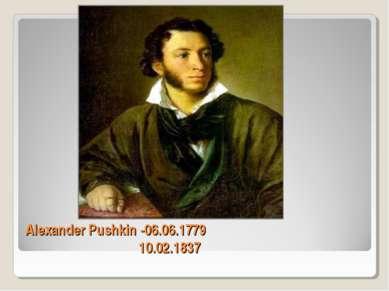 Alexander Pushkin -06.06.1779 10.02.1837