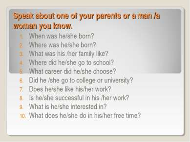 Speak about one of your parents or a man /a woman you know. When was he/she b...