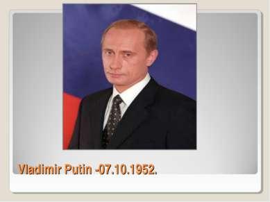 Vladimir Putin -07.10.1952.