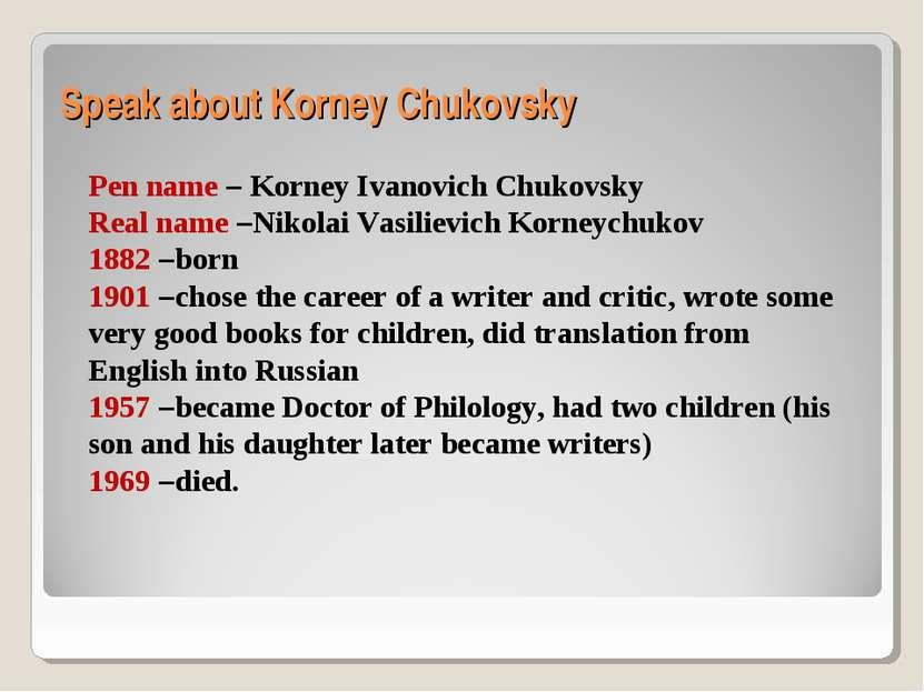 Speak about Korney Chukovsky Pen name – Korney Ivanovich Chukovsky Real name ...