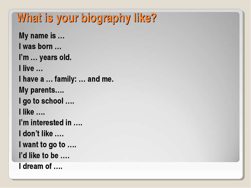 What is your biography like? My name is … I was born … I'm … years old. I liv...