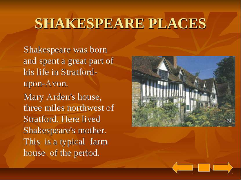 SHAKESPEARE PLACES Shakespeare was born and spent a great part of his life in...