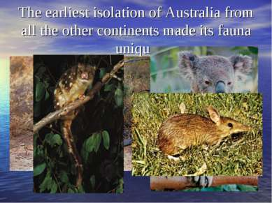 The earliest isolation of Australia from all the other continents made its fa...