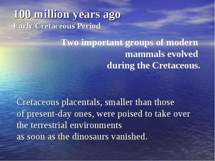 100 million years ago Early Cretaceous Period Two important groups of modern ...