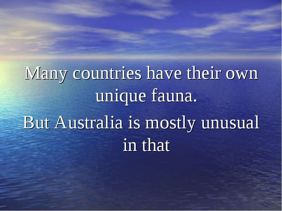 Many countries have their own unique fauna. But Australia is mostly unusual i...