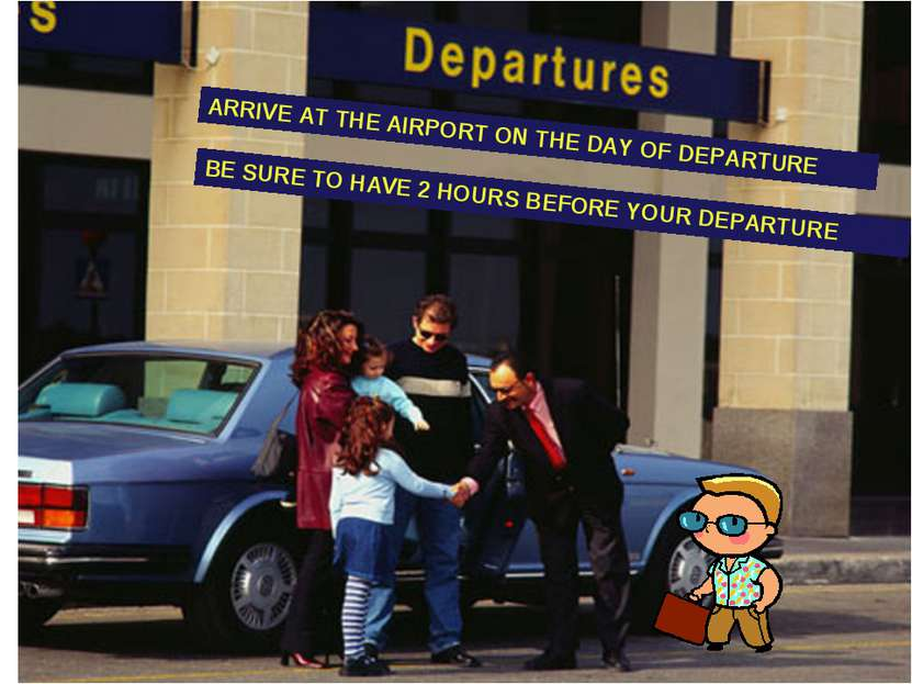 ARRIVE AT THE AIRPORT ON THE DAY OF DEPARTURE BE SURE TO HAVE 2 HOURS BEFORE ...
