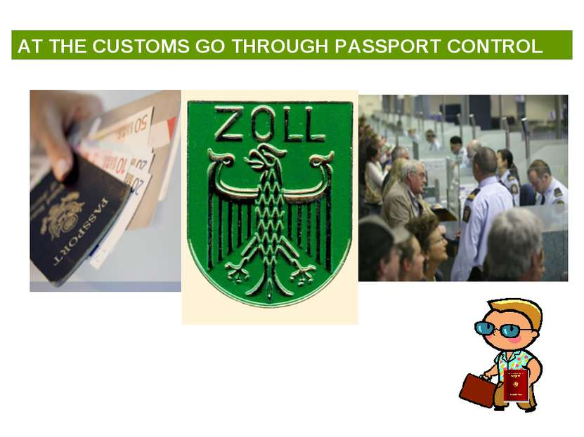 AT THE CUSTOMS GO THROUGH PASSPORT CONTROL