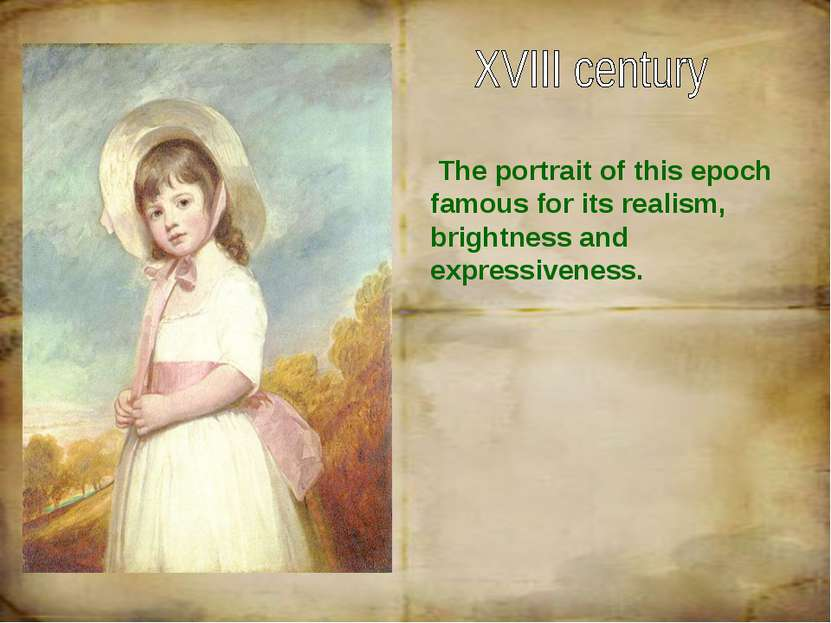 The portrait of this epoch famous for its realism, brightness and expressiven...