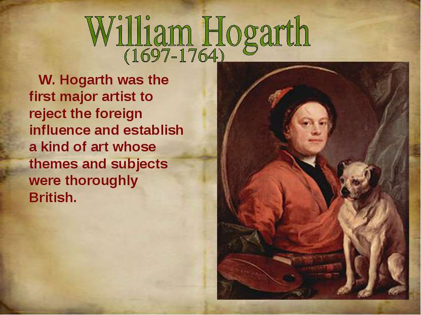 W. Hogarth was the first major artist to reject the foreign influence and est...