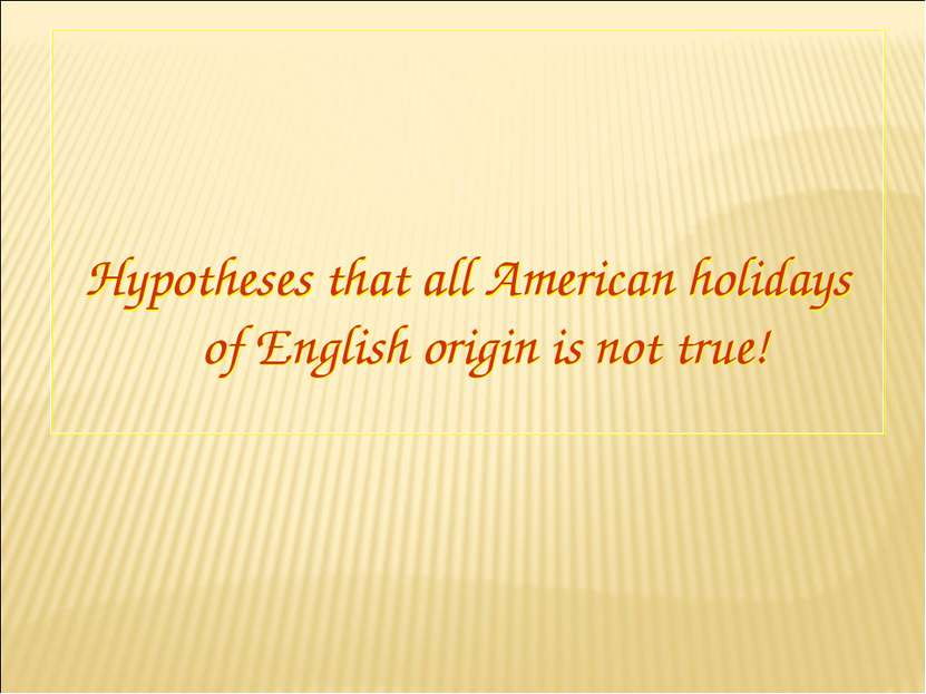 Hypotheses that all American holidays of English origin is not true!