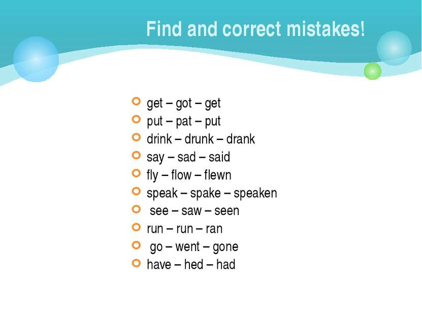 Find and correct mistakes! get – got – get put – pat – put drink – drunk – dr...