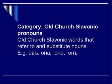Category: Old Church Slavonic pronouns Old Church Slavonic words that refer t...