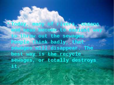 Today, many of rivers, oceans and seas become to easiest way to throw out the...