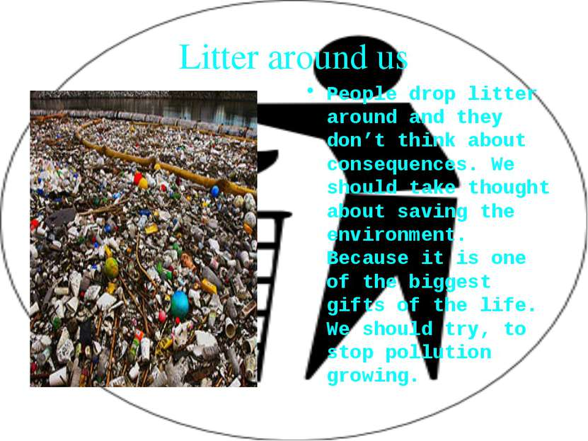 Litter around us People drop litter around and they don't think about consequ...