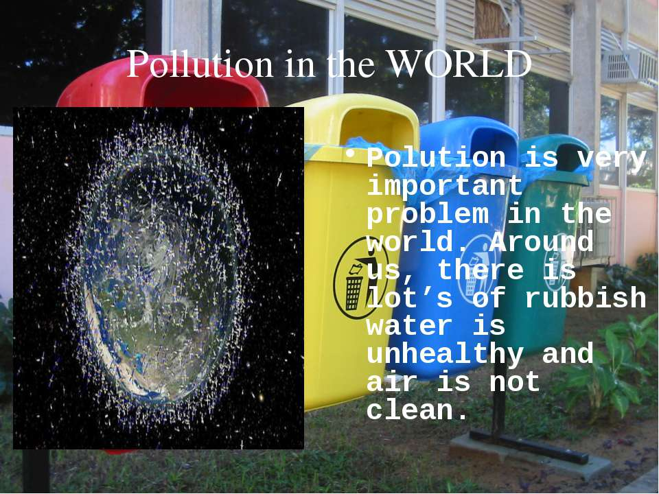 Pollution in the WORLD Polution is very important problem in the world. Aroun...