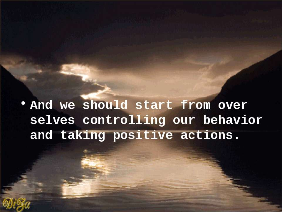 And we should start from over selves controlling our behavior and taking posi...
