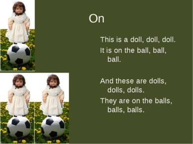 On This is a doll, doll, doll. It is on the ball, ball, ball. And these are d...