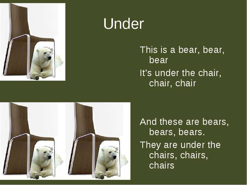 Under This is a bear, bear, bear It's under the chair, chair, chair And these...