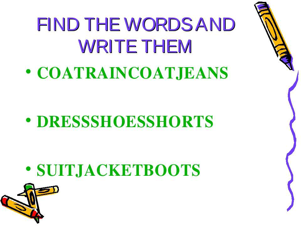 FIND THE WORDS AND WRITE THEM COATRAINCOATJEANS DRESSSHOESSHORTS SUITJACKETBOOTS