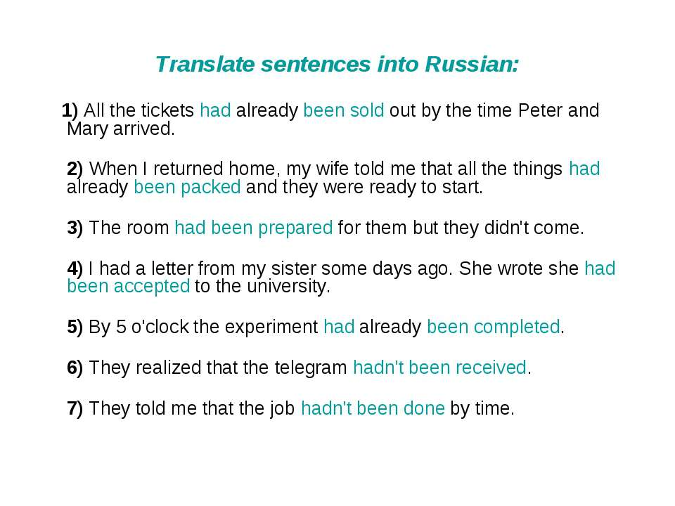 Translate sentences into Russian: 1) All the tickets had already been sold ou...