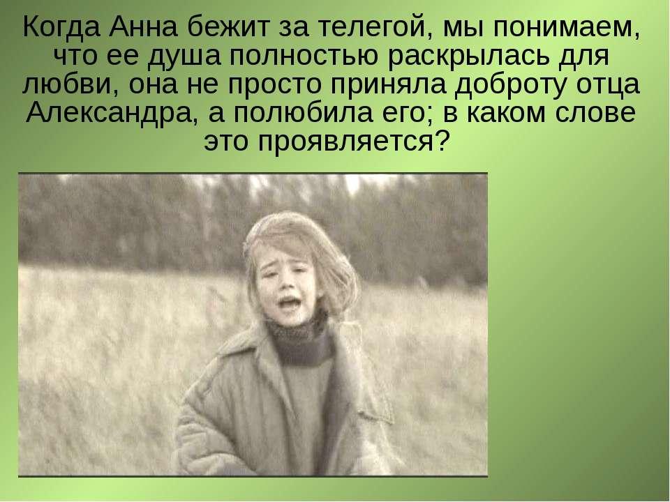 Когда Анна бежит за телегой, мы понимаем, что ее душа полностью раскрылась дл...