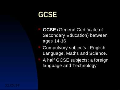 GCSE GCSE (General Certificate of Secondary Education) between ages 14-16 Com...