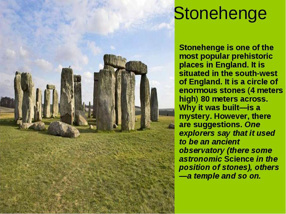 Stonehenge Stonehenge is one of the most popular prehistoric places in Englan...