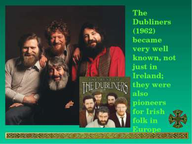 The Dubliners (1962) became very well known, not just in Ireland; they were a...