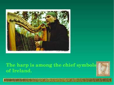The harp is among the chief symbols of Ireland.