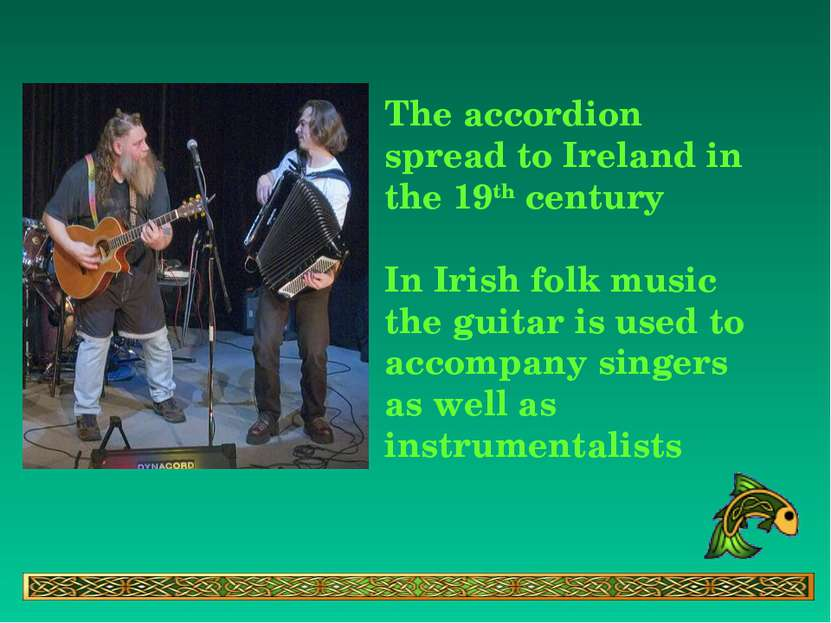 The accordion spread to Ireland in the 19th century In Irish folk music the g...