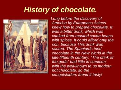 History of chocolate. Long before the discovery of America by Europeans Aztec...