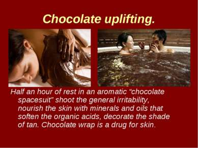 """Chocolate uplifting. Half an hour of rest in an aromatic """"chocolate spacesuit..."""