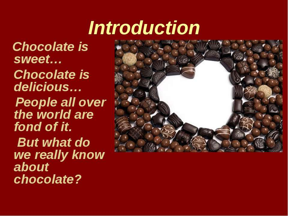 Introduction Chocolate is sweet… Chocolate is delicious… People all over the ...