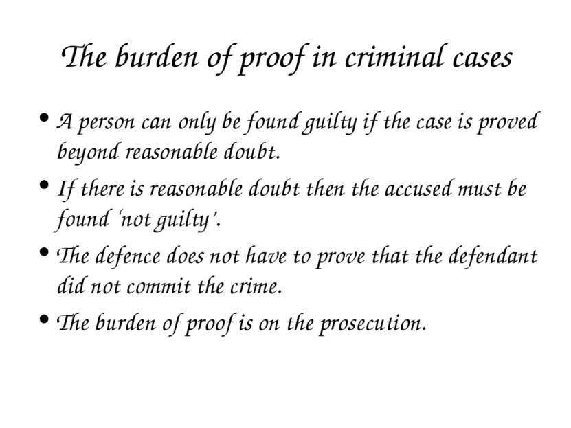 The burden of proof in criminal cases A person can only be found guilty if th...