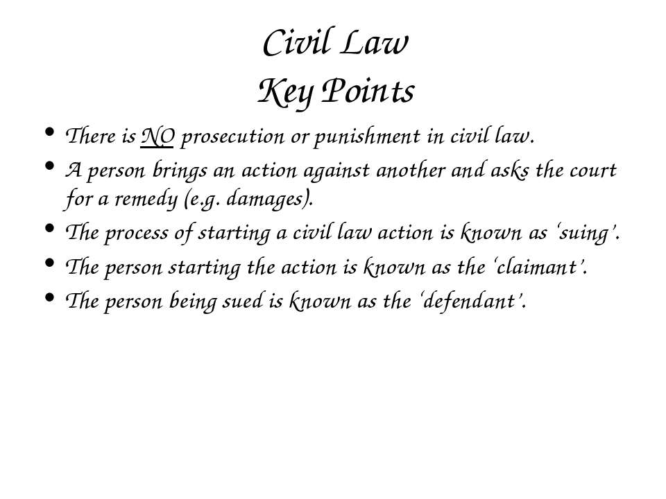 Civil Law Key Points There is NO prosecution or punishment in civil law. A pe...