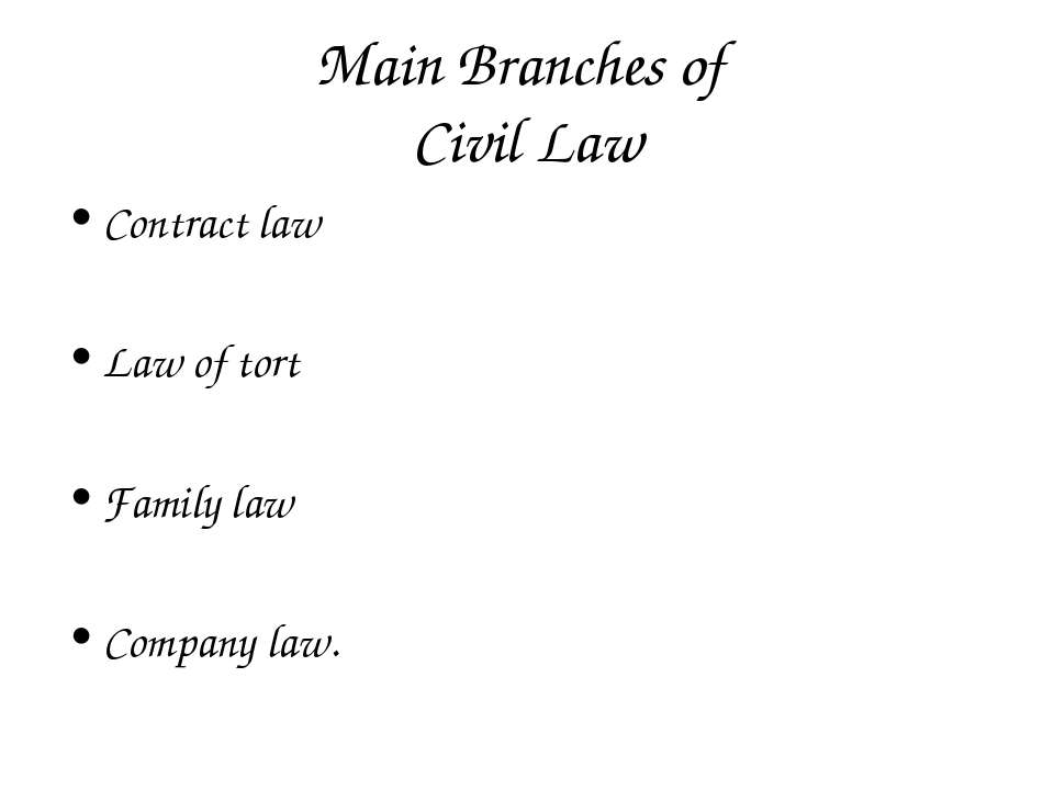Main Branches of Civil Law Contract law Law of tort Family law Company law.