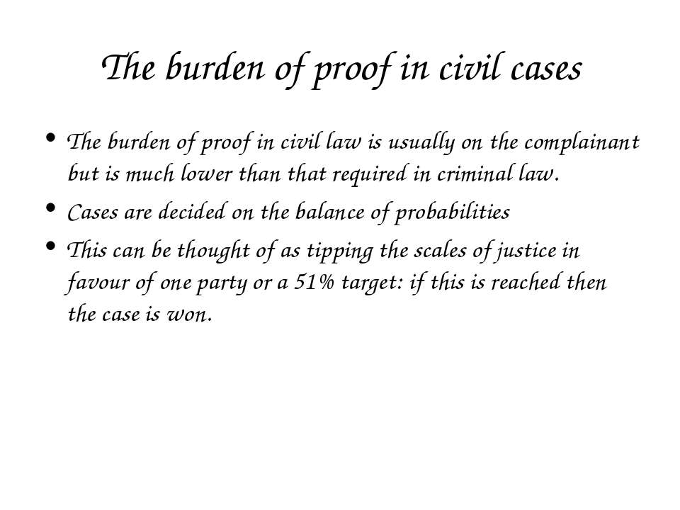 The burden of proof in civil cases The burden of proof in civil law is usuall...