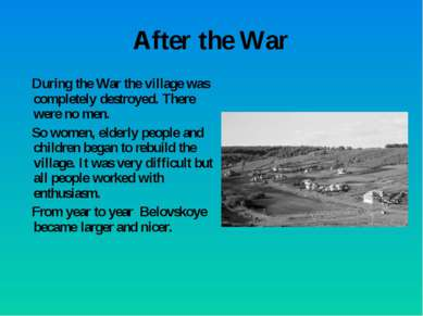 After the War During the War the village was completely destroyed. There were...