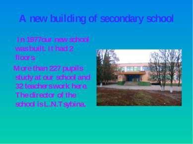 A new building of secondary school In 1977our new school was built. It had 2 ...