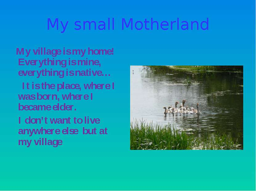 My small Motherland My village is my home! Everything is mine, everything is ...