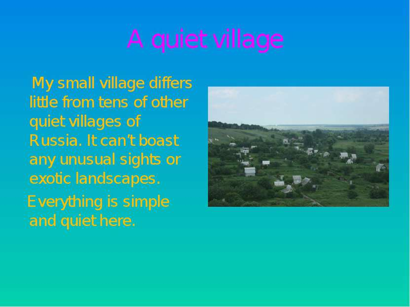 A quiet village My small village differs little from tens of other quiet vill...
