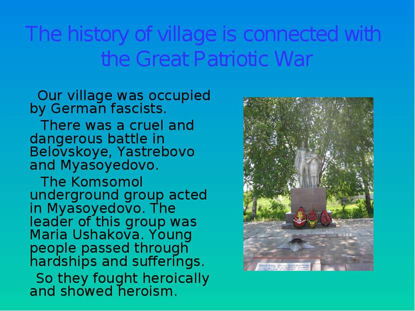 The history of village is connected with the Great Patriotic War Our village ...