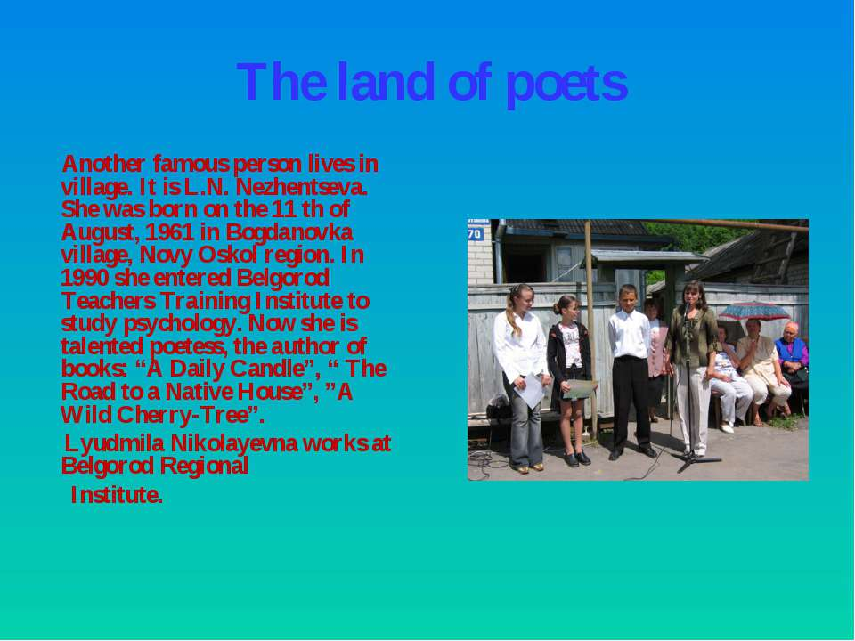 The land of poets Another famous person lives in village. It is L.N. Nezhents...