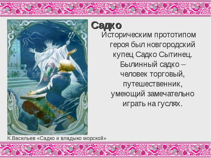 Садко Историческим прототипом героя был новгородский купец Садко Сытинец. Был...