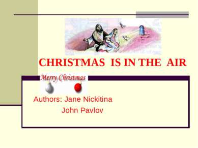 CHRISTMAS IS IN THE AIR Authors: Jane Nickitina John Pavlov