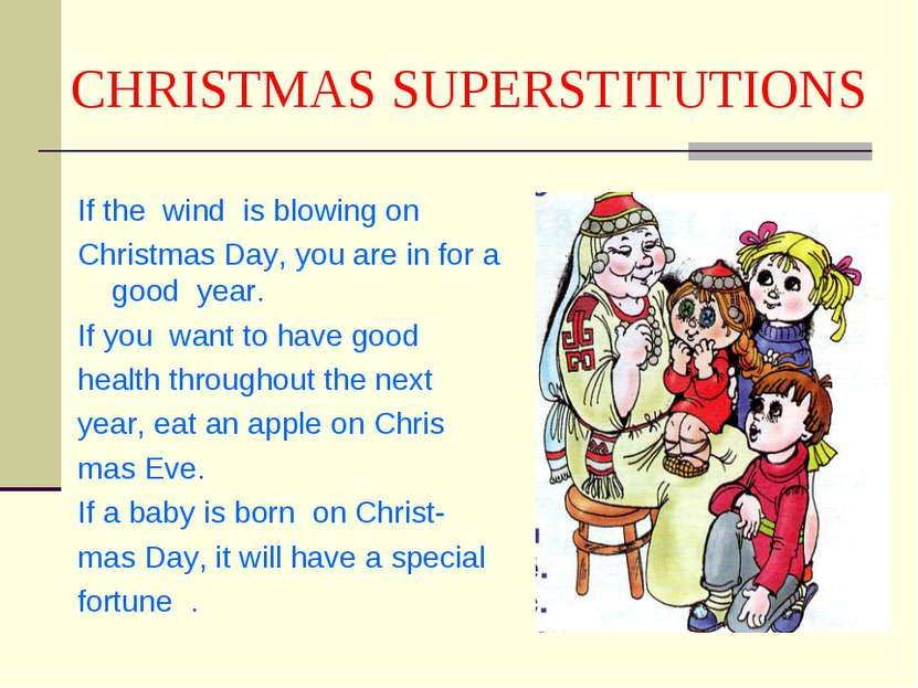 CHRISTMAS SUPERSTITUTIONS If the wind is blowing on Christmas Day, you are in...