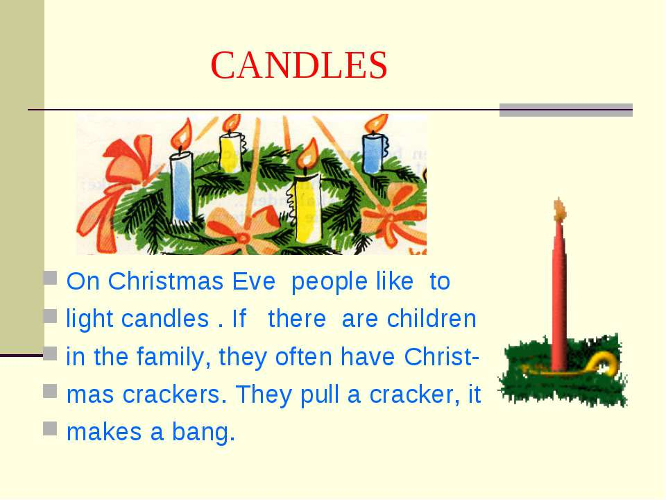 CANDLES On Christmas Eve people like to light candles . If there are children...