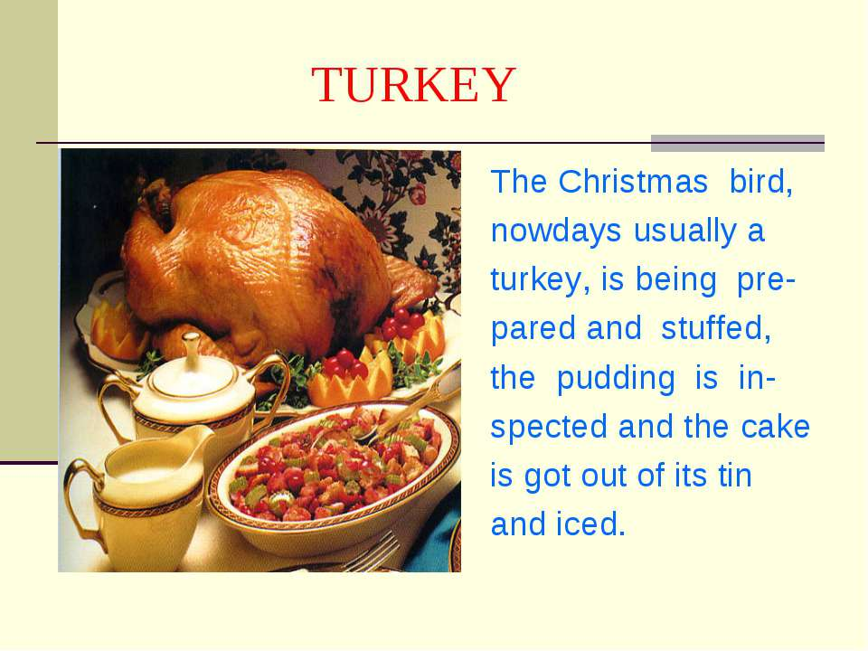 TURKEY The Christmas bird, nowdays usually a turkey, is being pre- pared and ...