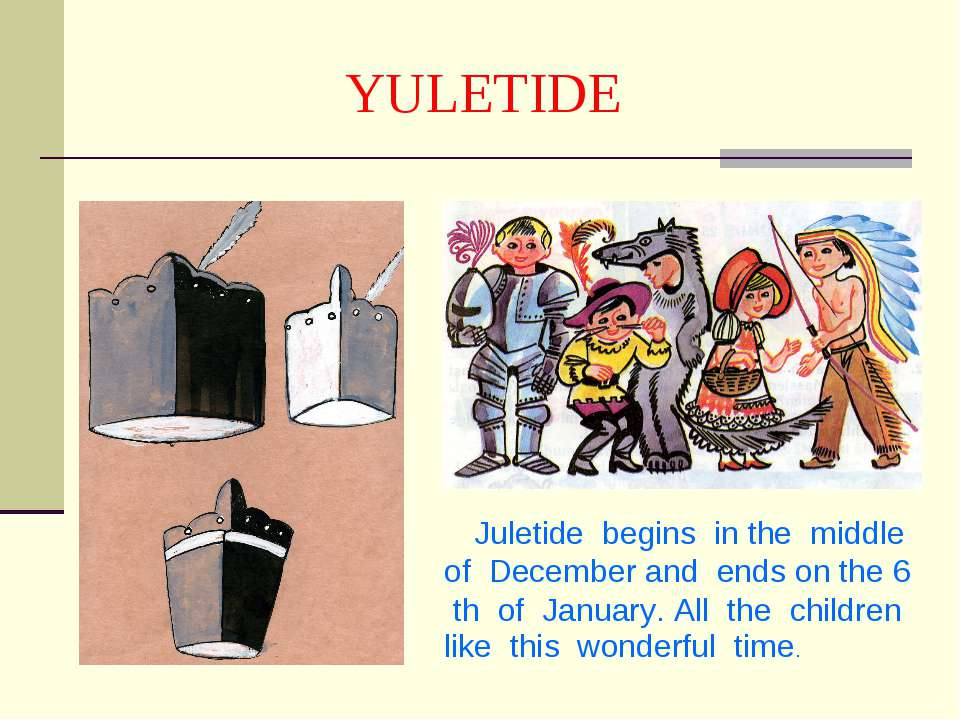 YULETIDE Juletide begins in the middle of December and ends on the 6 th of Ja...