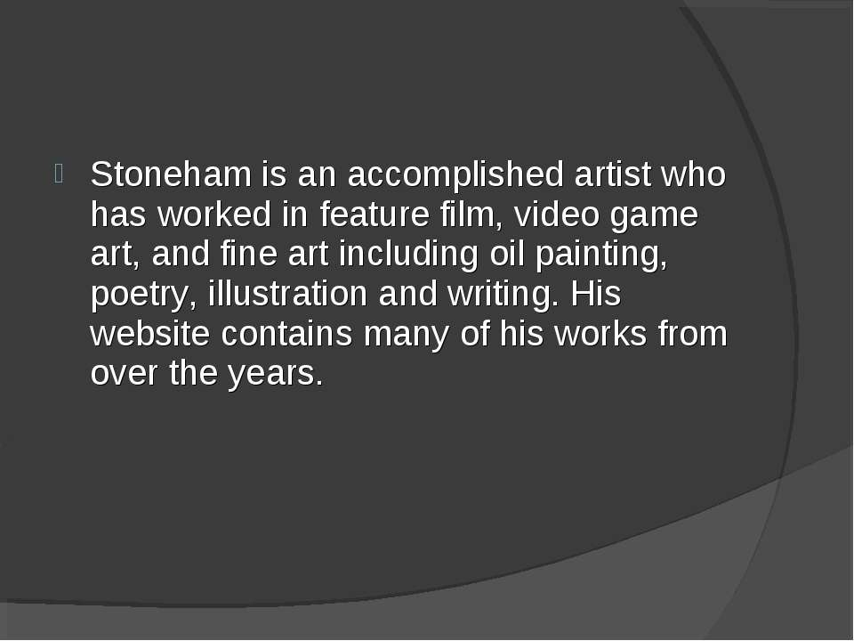 Stoneham is an accomplished artist who has worked in feature film, video game...